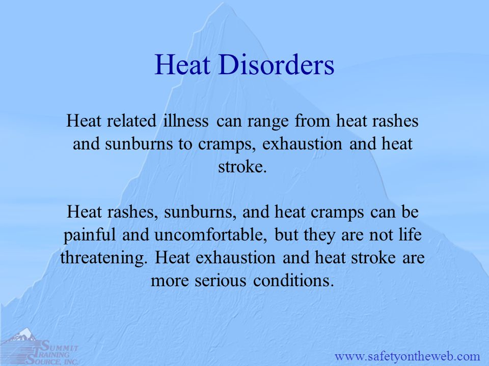 Heat Disorders Heat related illness can range from heat rashes and sunburns to cramps, exhaustion and heat stroke.