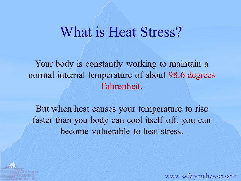 What is Heat Stress Your body is constantly working to maintain a normal internal temperature of about 98.6 degrees Fahrenheit.