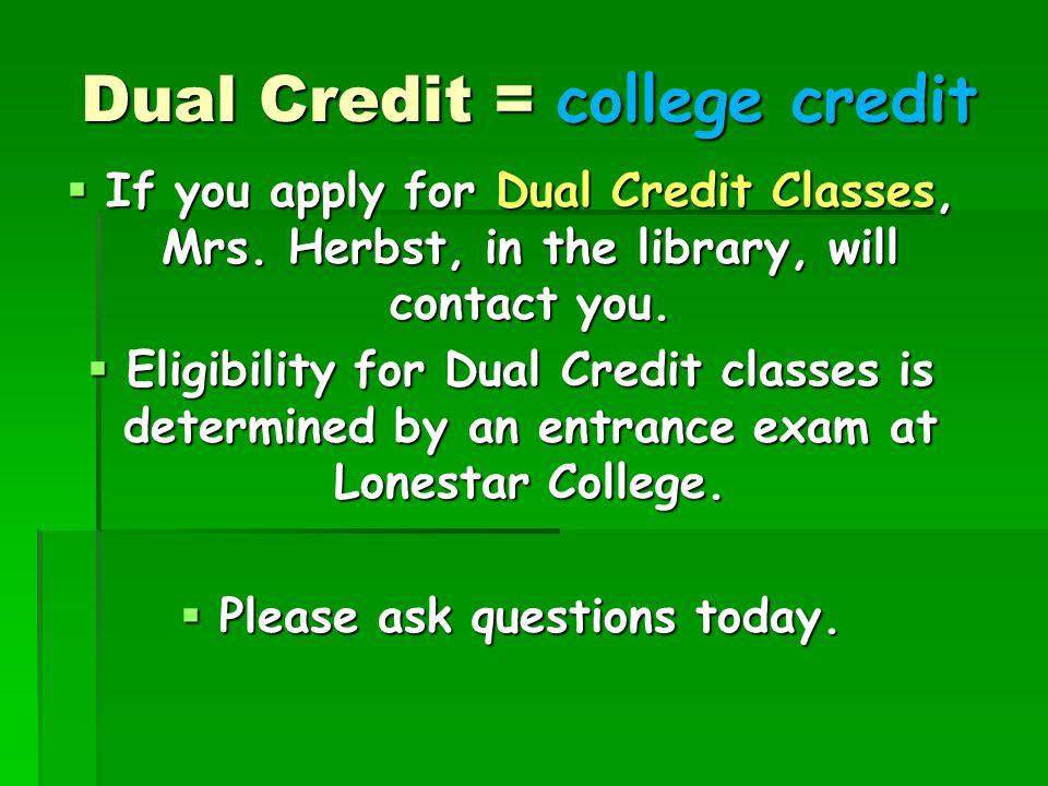 Dual Credit = college credit