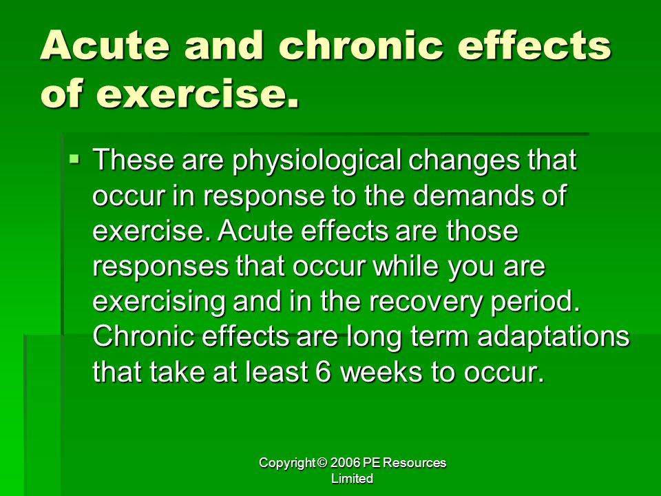 Acute and chronic effects of exercise.