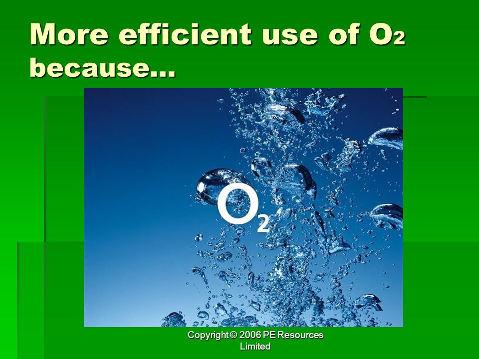 More efficient use of O2 because…