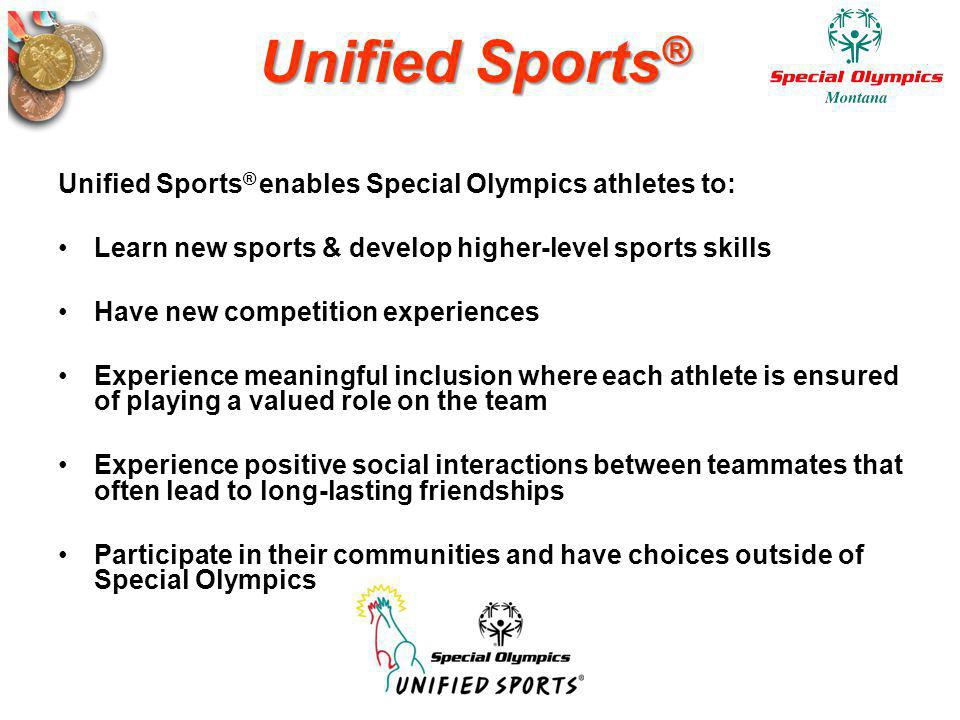 Unified Sports® Unified Sports® enables Special Olympics athletes to: