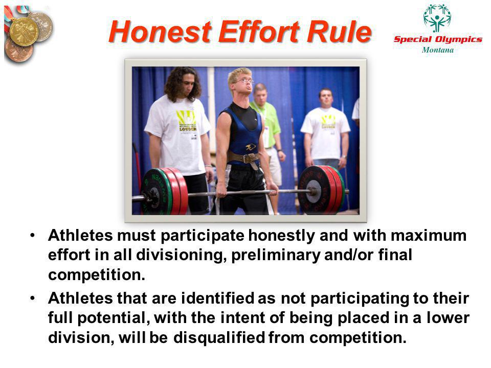 Honest Effort Rule Athletes must participate honestly and with maximum effort in all divisioning, preliminary and/or final competition.