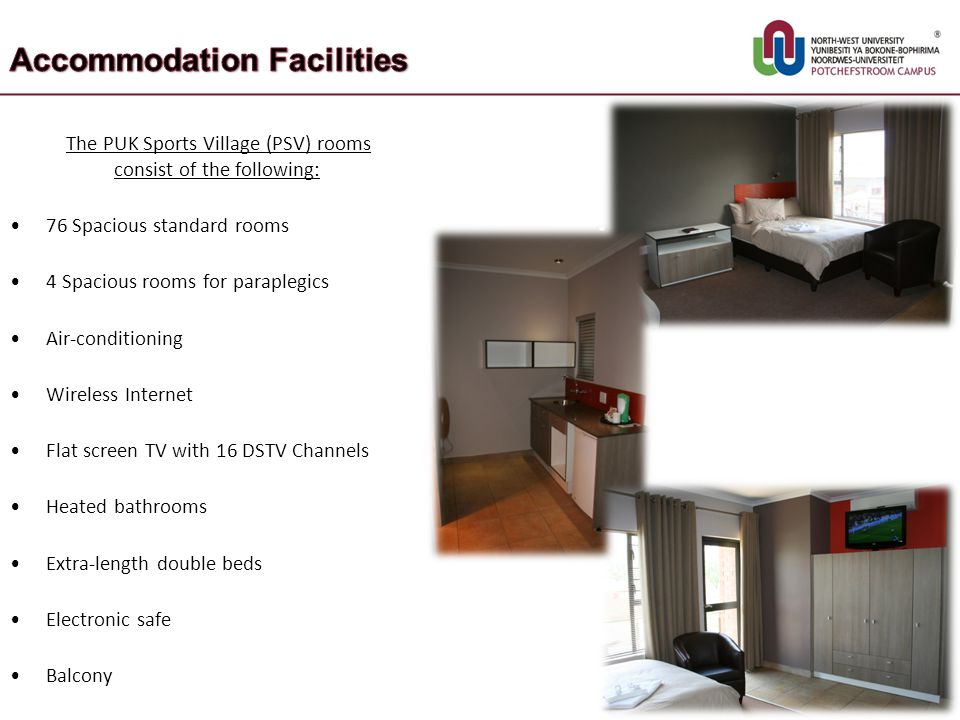 The PUK Sports Village (PSV) rooms consist of the following: