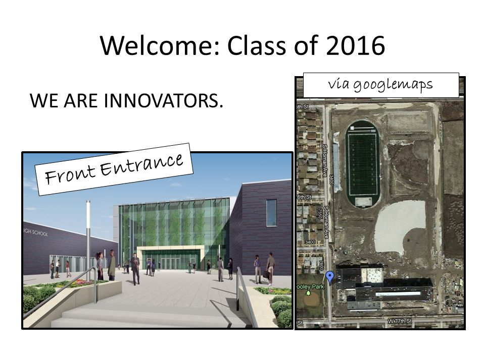 Welcome: Class of 2016 WE ARE INNOVATORS. Front Entrance