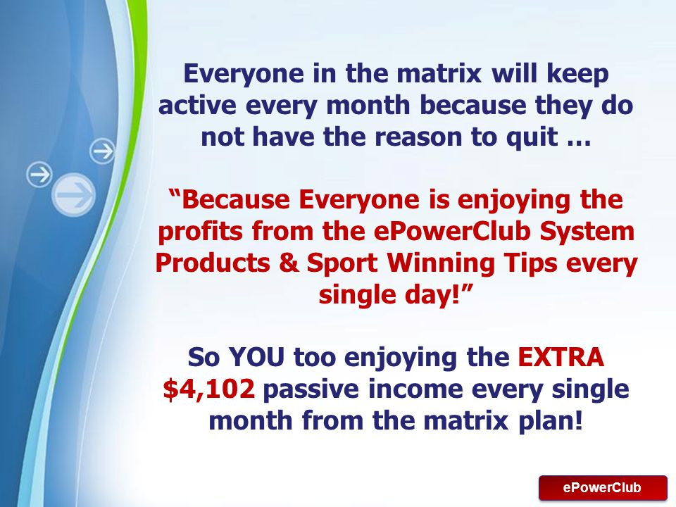 Everyone in the matrix will keep active every month because they do not have the reason to quit …