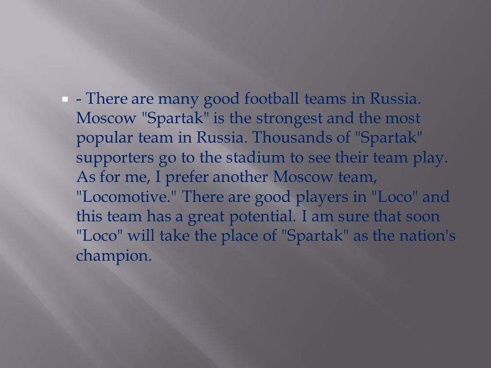 - There are many good football teams in Russia