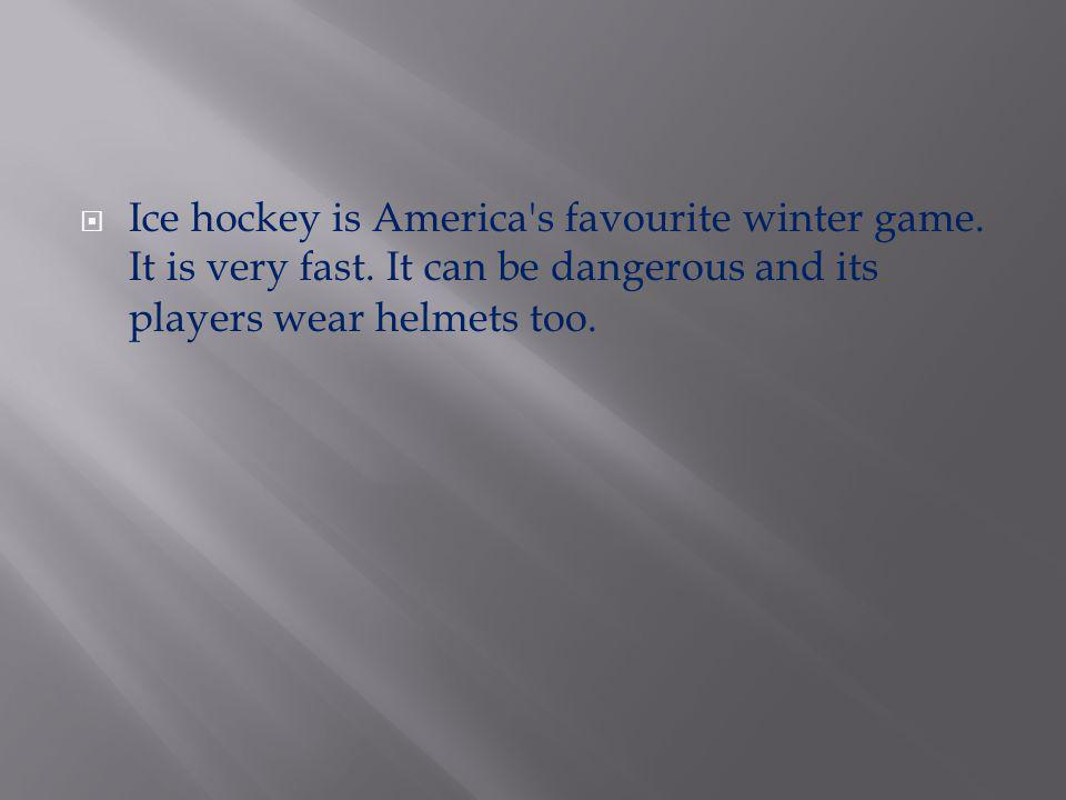 Ice hockey is America s favourite winter game. It is very fast