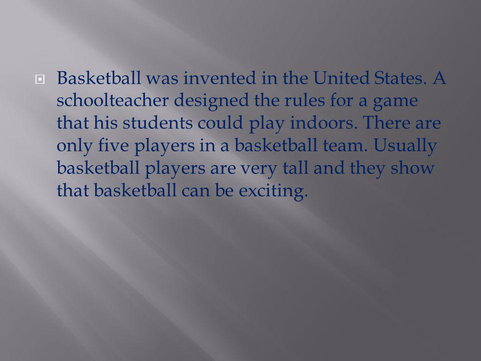 Basketball was invented in the United States
