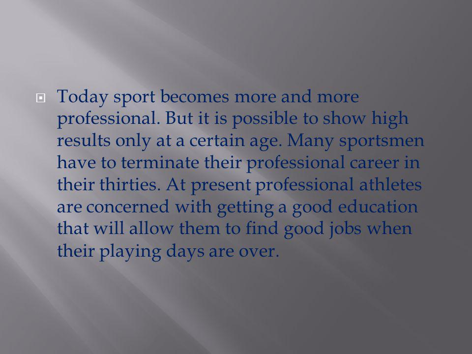 Today sport becomes more and more professional
