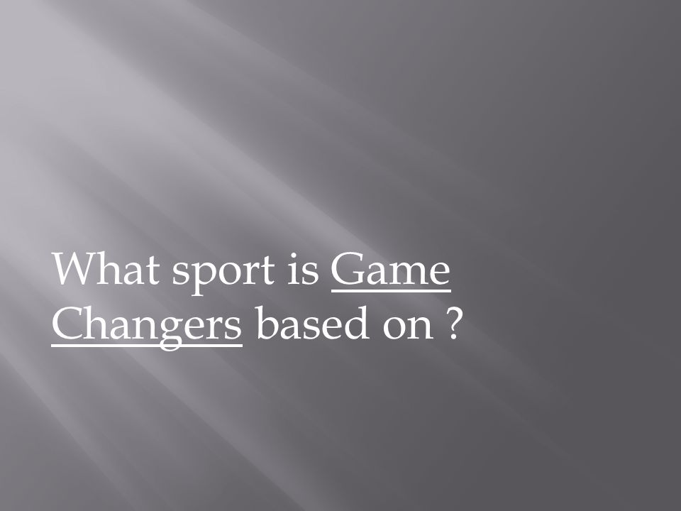 What sport is Game Changers based on