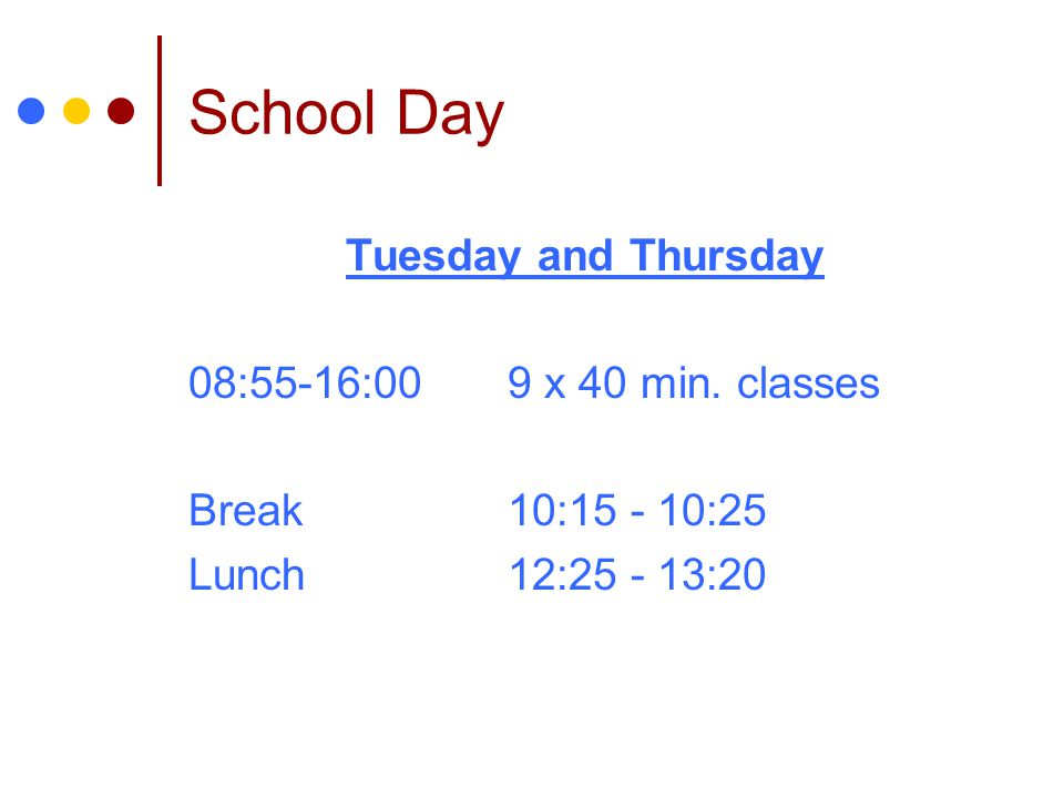 School Day Tuesday and Thursday 08:55-16:00 9 x 40 min. classes