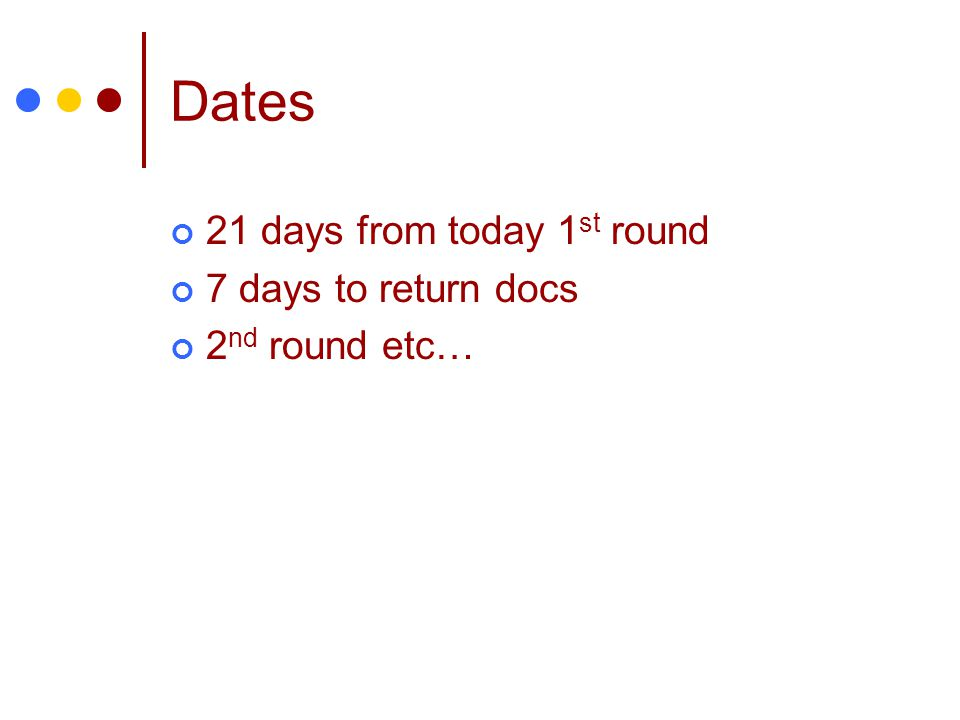 Dates 21 days from today 1st round 7 days to return docs
