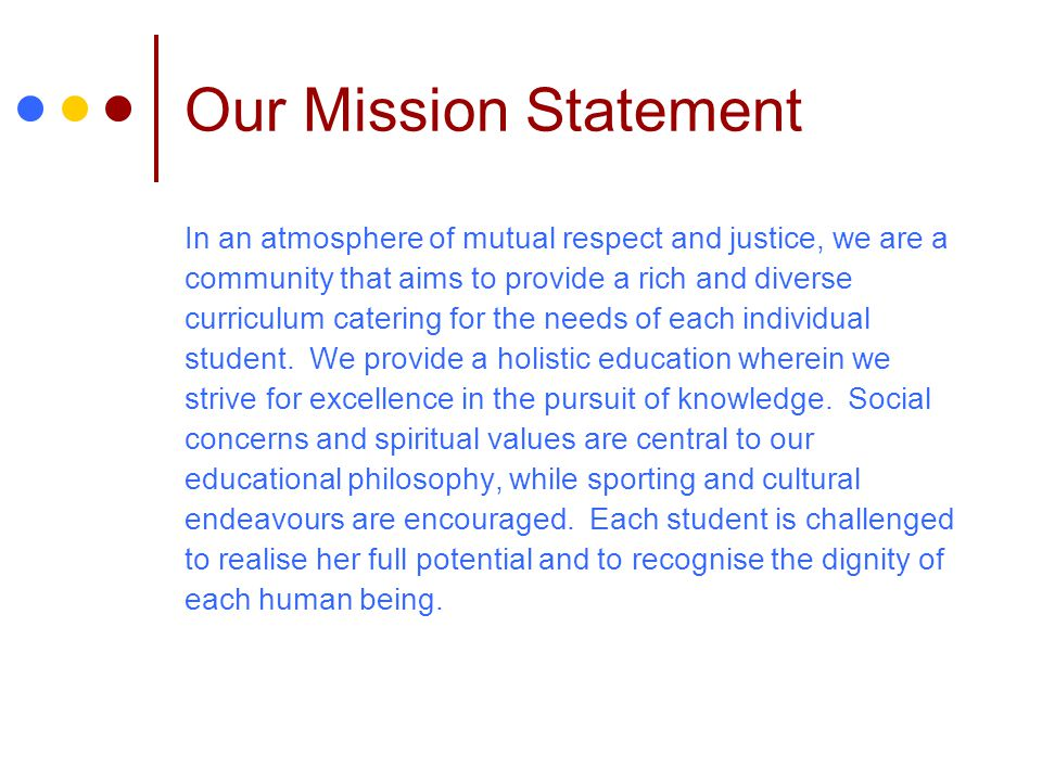 Our Mission Statement In an atmosphere of mutual respect and justice, we are a. community that aims to provide a rich and diverse.