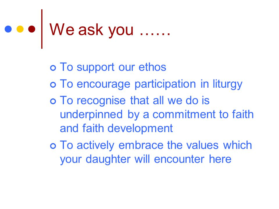 We ask you …… To support our ethos