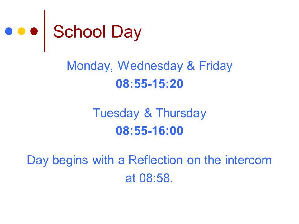 School Day Monday, Wednesday & Friday 08:55-15:20 Tuesday & Thursday