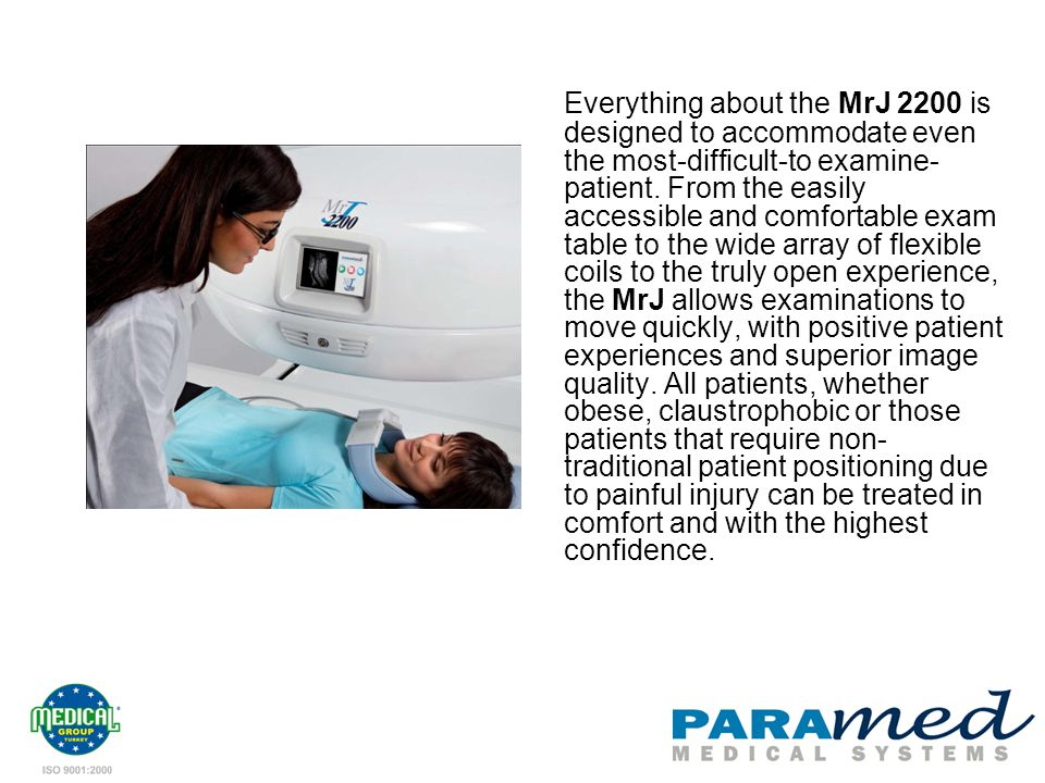 Everything about the MrJ 2200 is designed to accommodate even the most-difficult-to examine-patient.