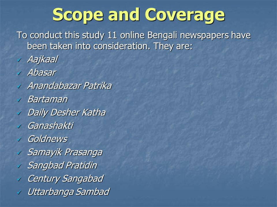Scope and Coverage To conduct this study 11 online Bengali newspapers have been taken into consideration. They are: