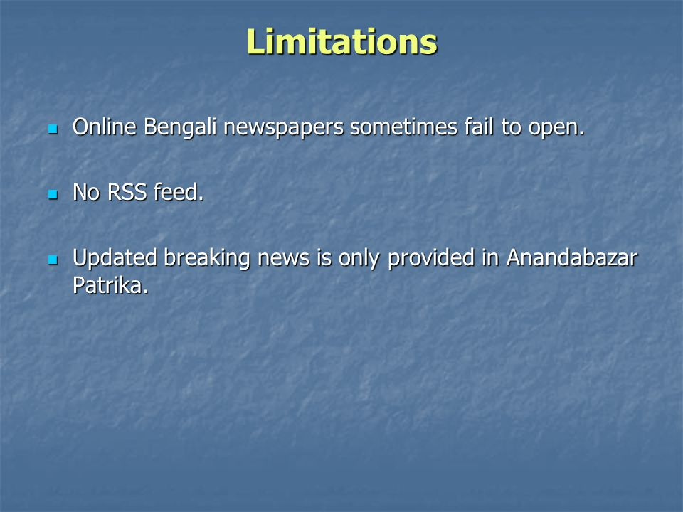 Limitations Online Bengali newspapers sometimes fail to open.