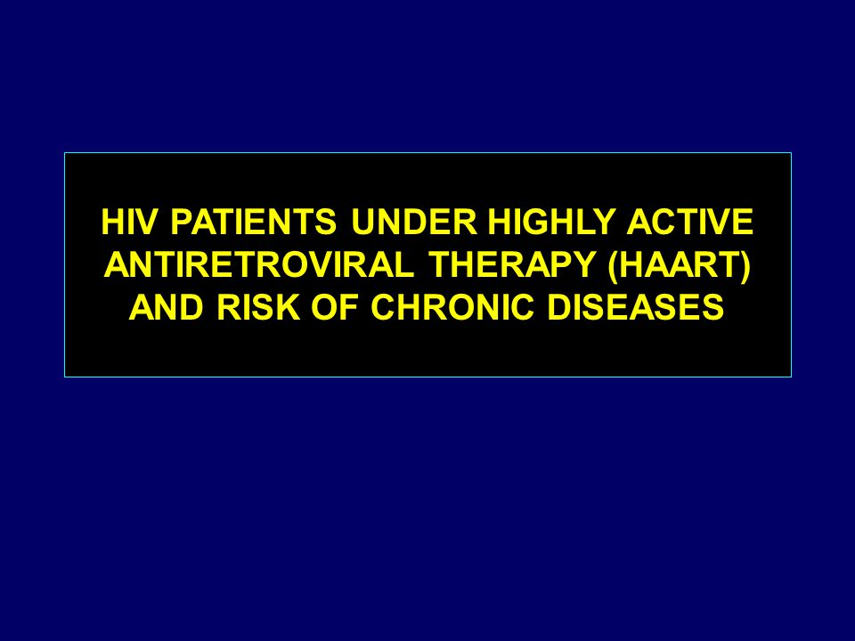 HIV PATIENTS UNDER HIGHLY ACTIVE ANTIRETROVIRAL THERAPY (HAART) AND RISK OF CHRONIC DISEASES