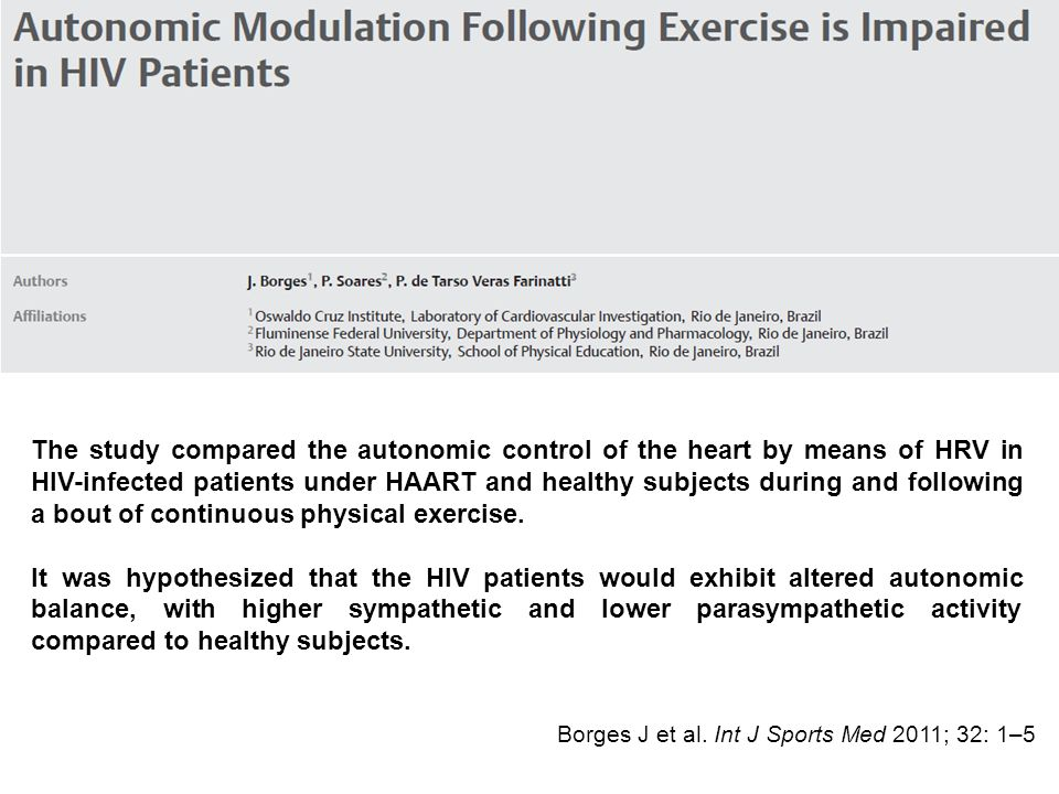 The study compared the autonomic control of the heart by means of HRV in HIV-infected patients under HAART and healthy subjects during and following a bout of continuous physical exercise.