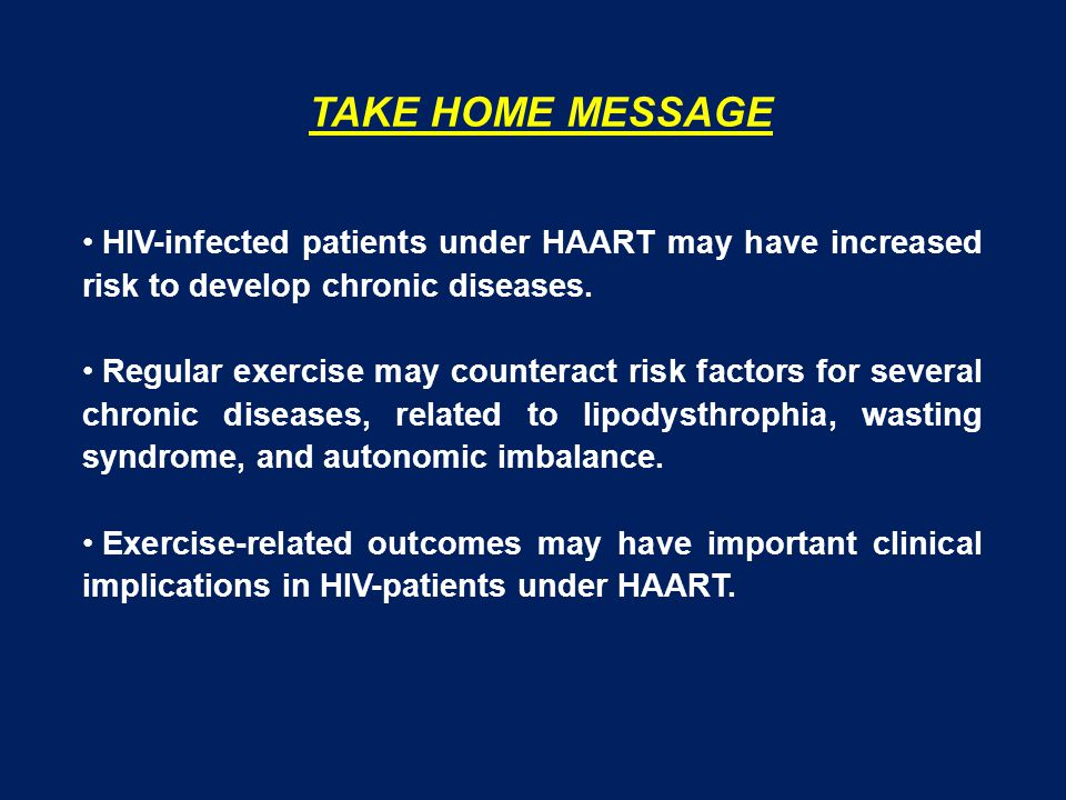TAKE HOME MESSAGE HIV-infected patients under HAART may have increased risk to develop chronic diseases.