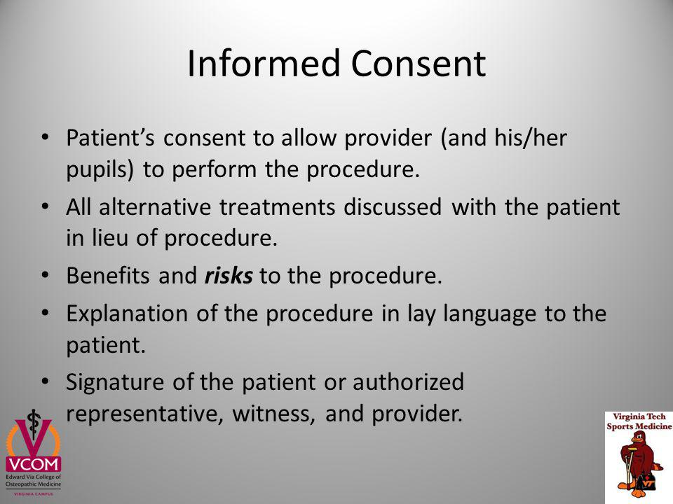 Informed Consent Patient's consent to allow provider (and his/her pupils) to perform the procedure.