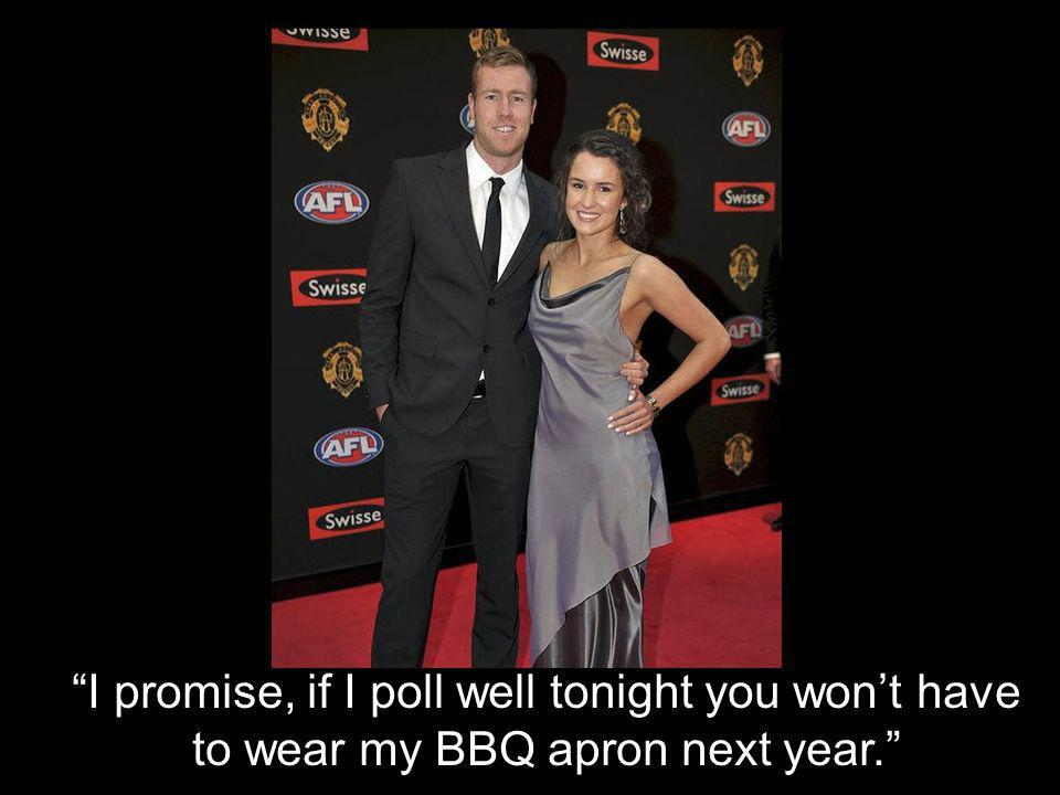 I promise, if I poll well tonight you won't have to wear my BBQ apron next year.