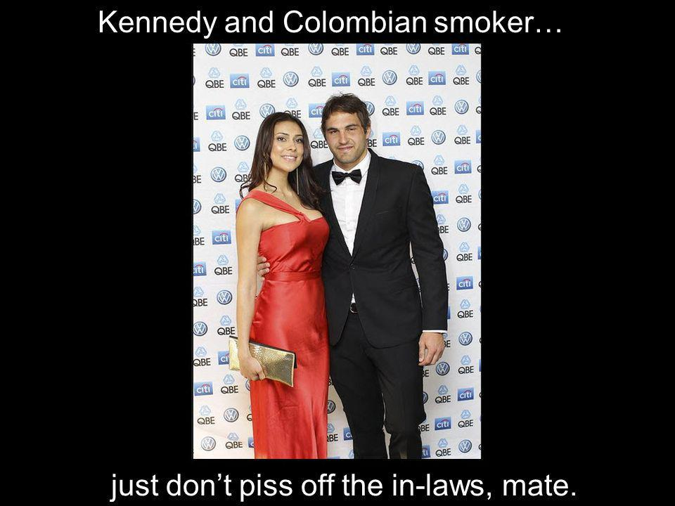 Kennedy and Colombian smoker…