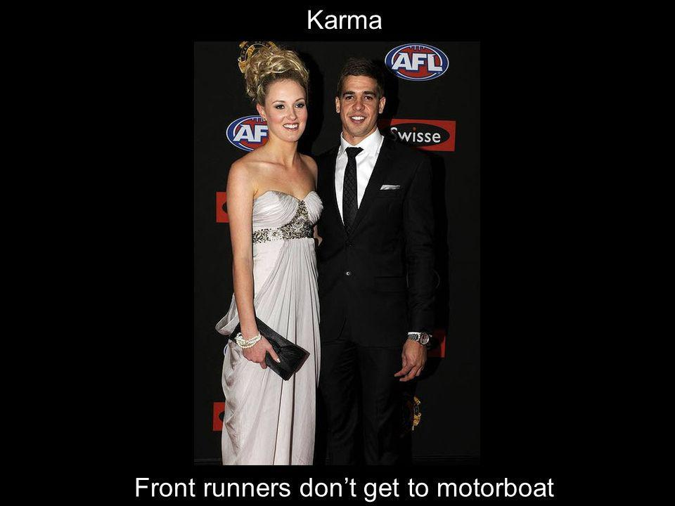 Front runners don't get to motorboat
