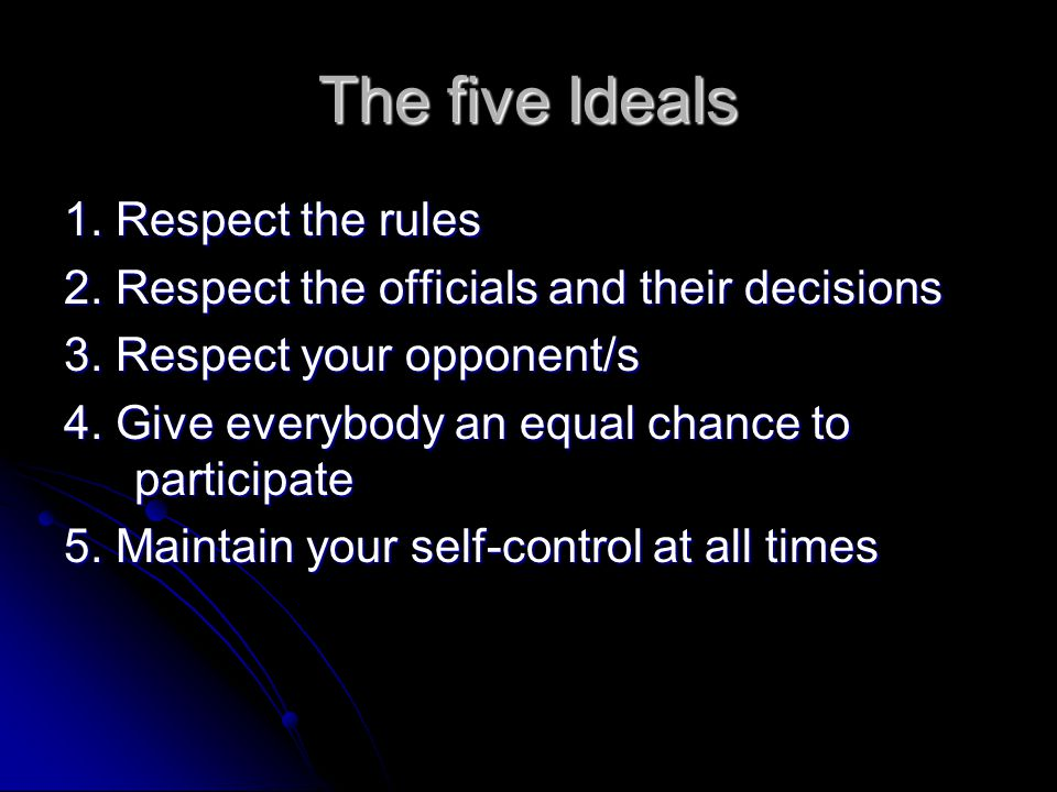 The five Ideals 1. Respect the rules