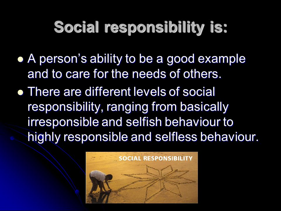 Social responsibility is: