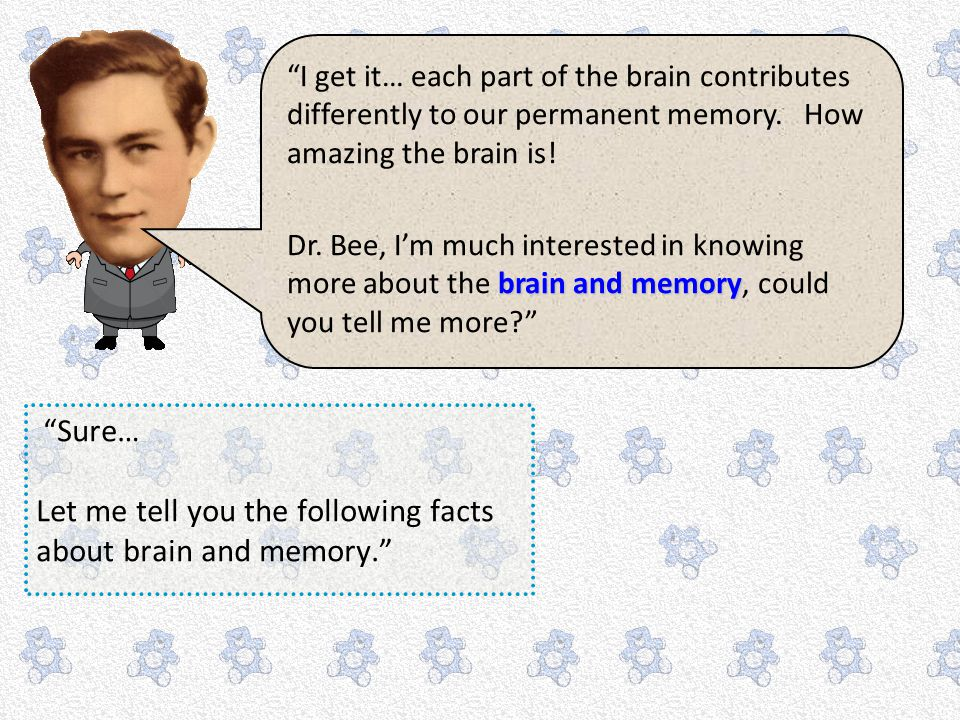 Let me tell you the following facts about brain and memory.
