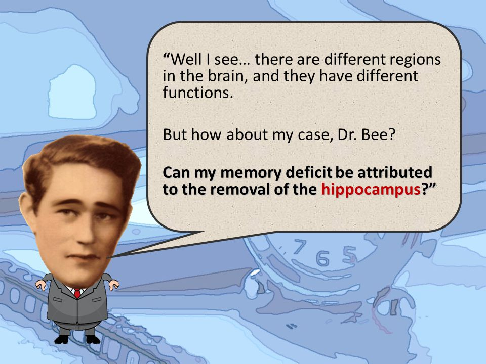 Well I see… there are different regions in the brain, and they have different functions.