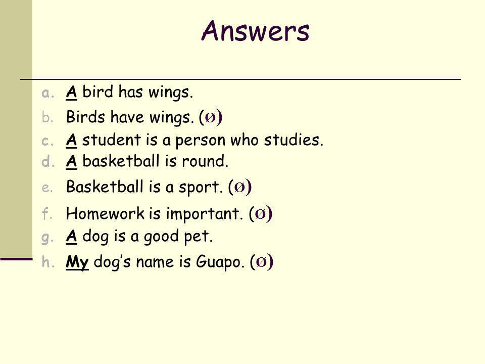 Answers A bird has wings. Birds have wings. (Ø)