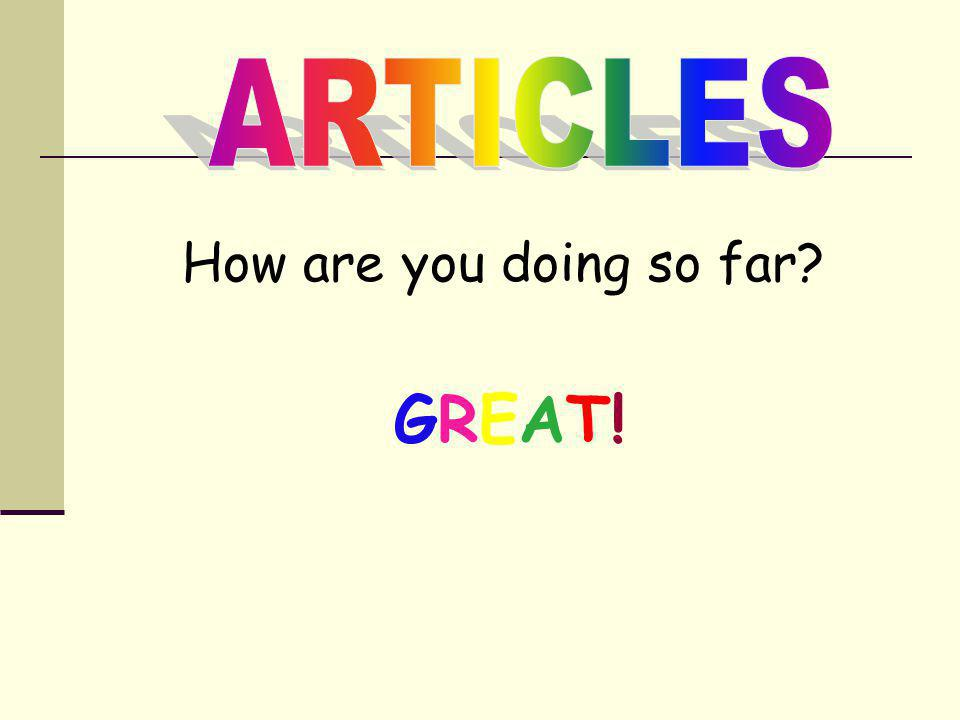 ARTICLES How are you doing so far GREAT!