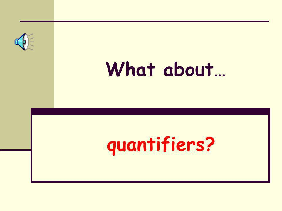 What about… quantifiers