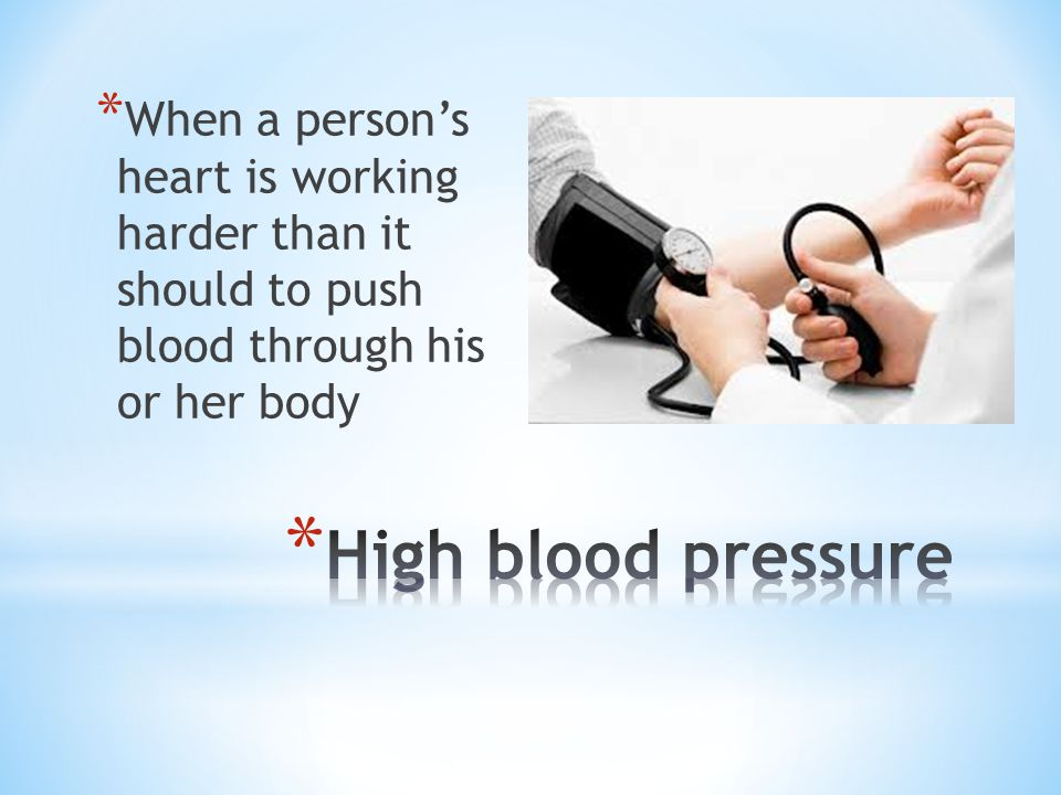 When a person's heart is working harder than it should to push blood through his or her body