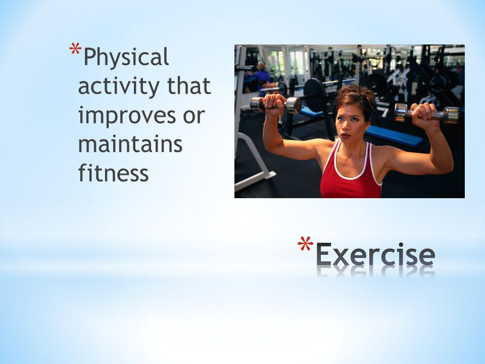 Physical activity that improves or maintains fitness
