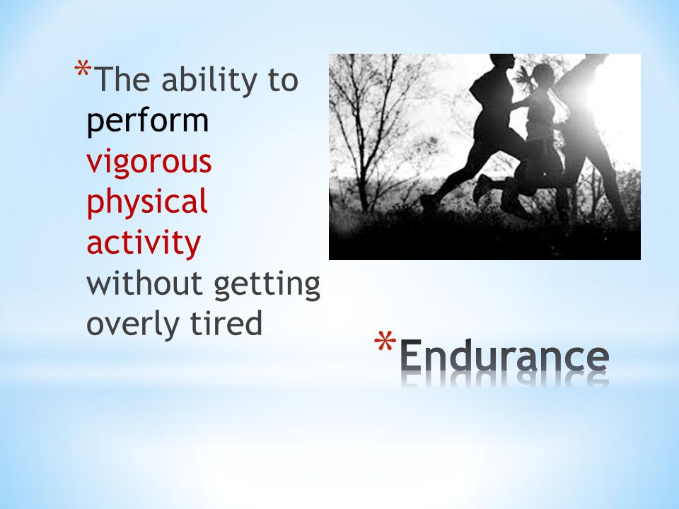 The ability to perform vigorous physical activity without getting overly tired
