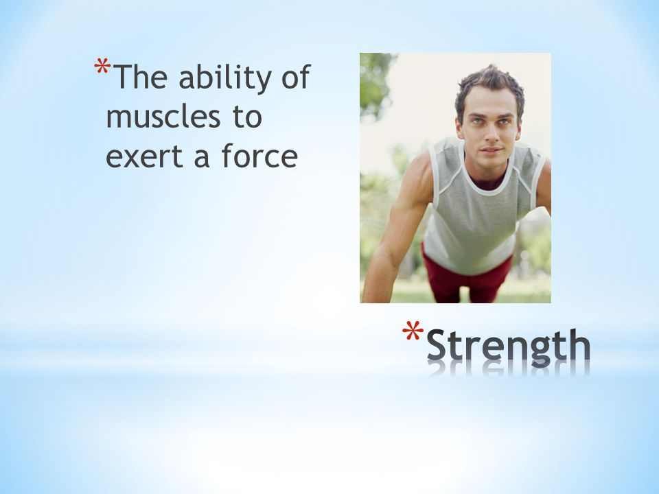 The ability of muscles to exert a force