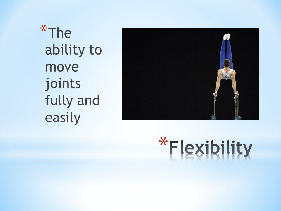 The ability to move joints fully and easily