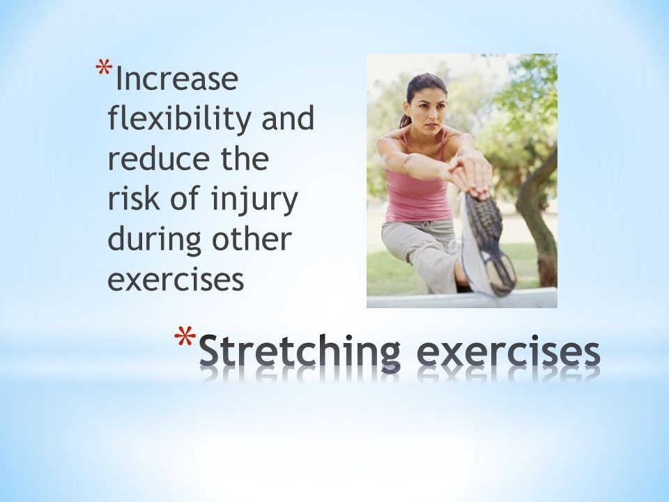 Increase flexibility and reduce the risk of injury during other exercises