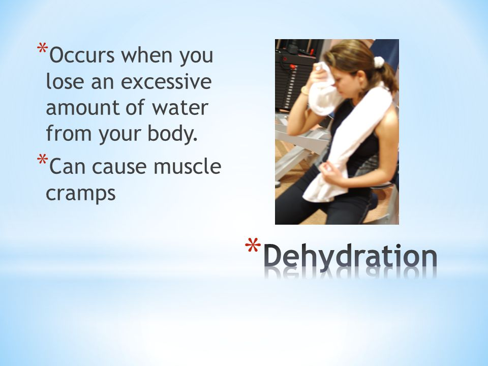 Occurs when you lose an excessive amount of water from your body.