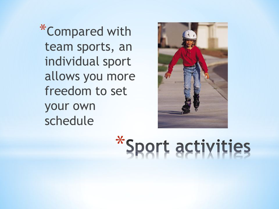 Compared with team sports, an individual sport allows you more freedom to set your own schedule