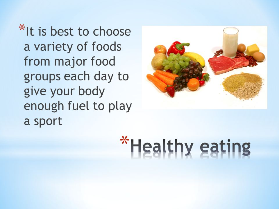 It is best to choose a variety of foods from major food groups each day to give your body enough fuel to play a sport