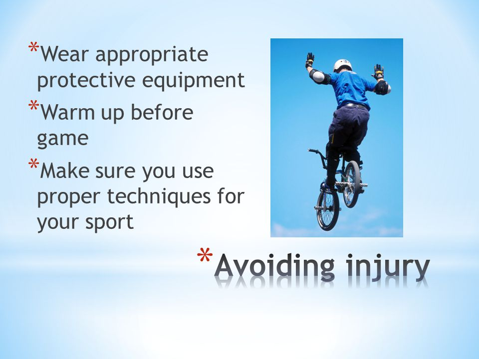 Avoiding injury Wear appropriate protective equipment