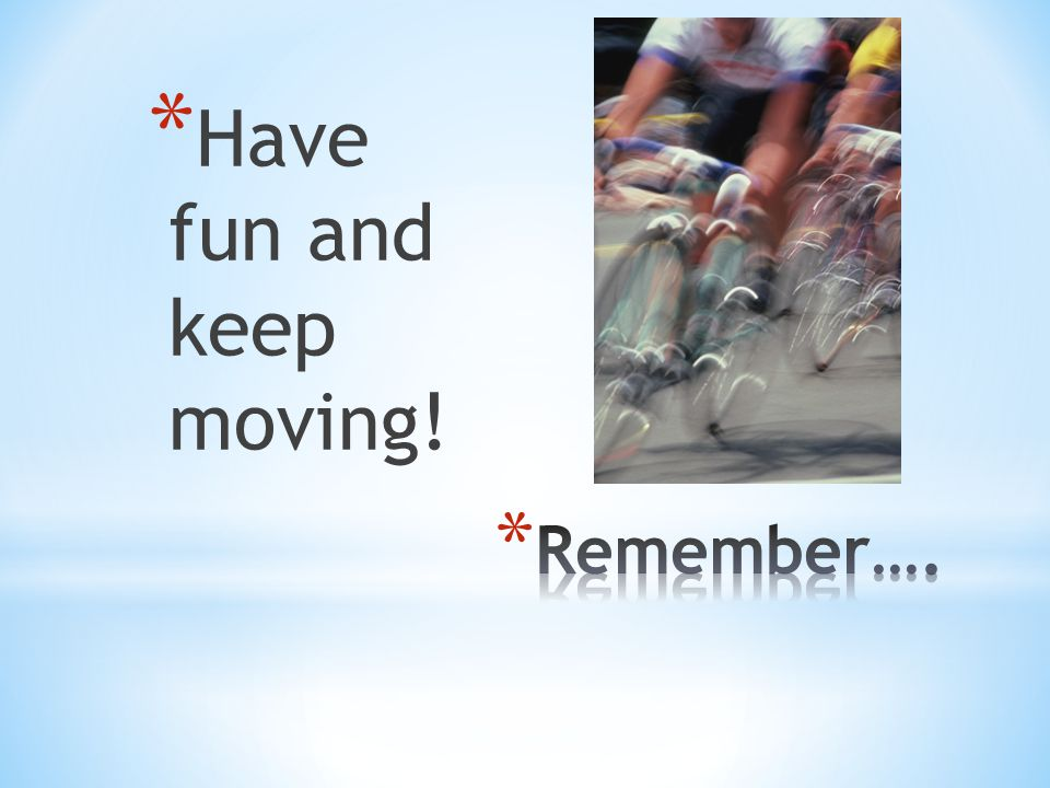 Have fun and keep moving!