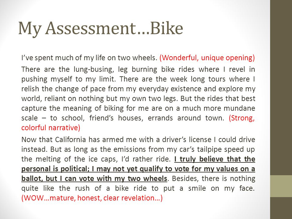 My Assessment…Bike I've spent much of my life on two wheels. (Wonderful, unique opening)