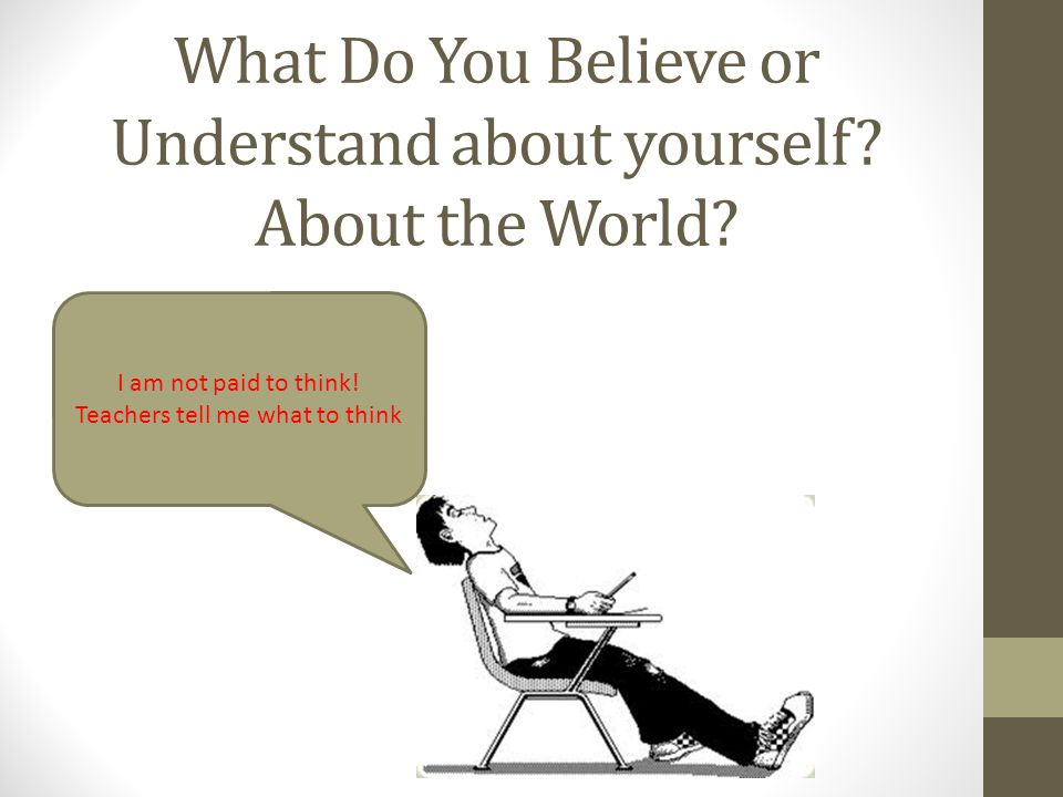 What Do You Believe or Understand about yourself About the World
